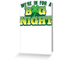 We're in for a BIG NIGHT! Shamrocks St Patrick's day design Greeting Card