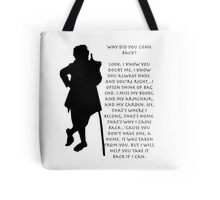 Why did you come back? Tote Bag