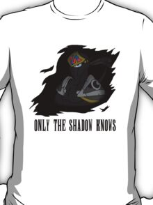 Only the Shadow Knows T-Shirt