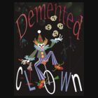 Demented Clown T by Patricia Anne McCarty-Tamayo