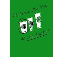 Im Tall ....at Starbucks!! Part 2! Photographic Print