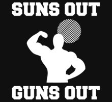 Suns Out Guns Out - T-Shirts & Hoodies by awesomearts