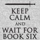 Keep Calm and Wait For Book Six by CafePretzel