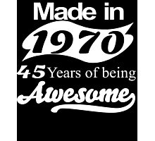 Made in 1970... 45 Years of being Awesome Photographic Print