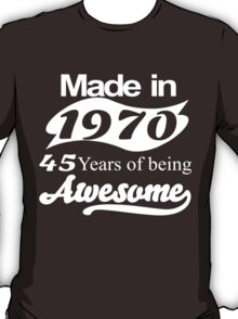Made in 1970... 45 Years of being Awesome T-Shirt