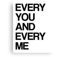 Every me and every you Canvas Print