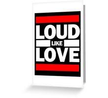 Loud Like Love Greeting Card