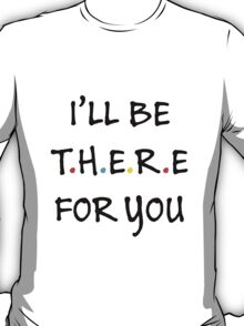 I'll be there for you (Black/Colour) T-Shirt