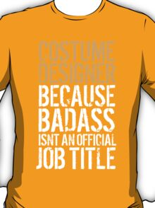 Awesome 'Costume Designer because Badass Isn't an Official Job Title' Tshirt, Accessories and Gifts T-Shirt