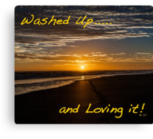 Washed Up and loving it! Canvas Print