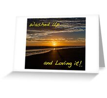 Washed Up and loving it! Greeting Card