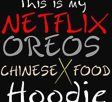 THIS IS MY NETFLIX,OREOS,CHINESE FOOD HOODIE by Divertions