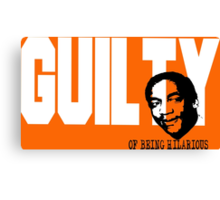 Bill Cosby is Guilty of Being Hilarious Canvas Print
