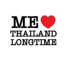 ME LOVE THAILAND LONGTIME Photographic Print