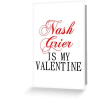 NASH GRIER IS MY VALENTINE Greeting Card