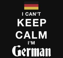 I Can't Keep Calm I'M German - T-Shirts & Hoodies by awesomearts