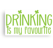 Drinking is my FAVOURITE  funny beer St Patricks day green design Canvas Print