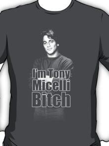 I'm Tony Micelli B*tch T-Shirt