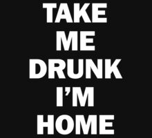 Take Me Drunk I'm Home by TriangleOG