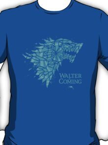 Walter is Coming… T-Shirt