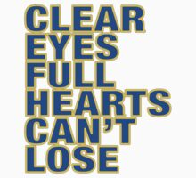 Clear Eyes. Full Hearts. Can't Lose. by texastea