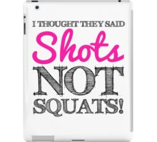 I Thought They Said Shots, not Squats! (grey) iPad Case/Skin