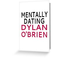 Mentally Dating Dylan O'Brien Greeting Card