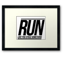 Run Like You Stole Something Framed Print