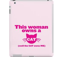 This WOMAN owns a CAT (well the cat owns ME) iPad Case/Skin