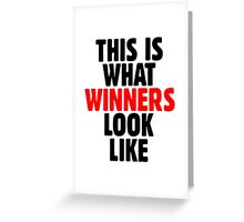 This is what winners look like Greeting Card