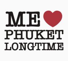 ME LOVE PHUKET LONGTIME by iloveisaan