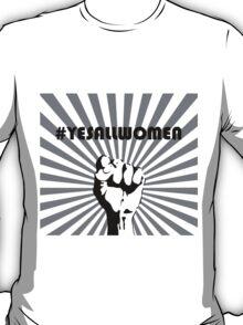#yesallwomen T-Shirt