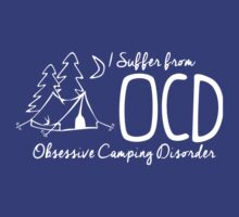 OCD - Obsessive Camping Disorder by shakeoutfitters