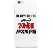 READY FOR THE ZOMBIE APOCALYPSE iPhone Case/Skin