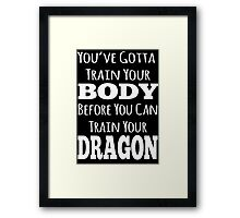 train your body, train your dragon white text Framed Print