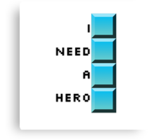 I need a hero- long tetris Canvas Print