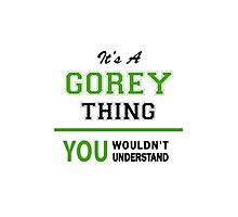 It's a GOREY thing, you wouldn't understand !! Photographic Print