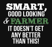 Smart Good Looking Farmer T-shirt by musthavetshirts