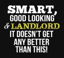 Smart Good Looking Landlord T-shirt by musthavetshirts