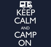 Keep Calm and Camp On by shakeoutfitters