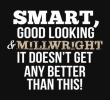Smart Good Looking Millwright T-shirt by musthavetshirts