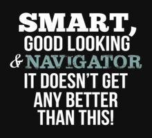 Smart Good Looking Navigator T-shirt by musthavetshirts