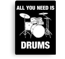 All You Need Is Drums Canvas Print