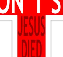 Did Jesus Die For Nothing? Sticker