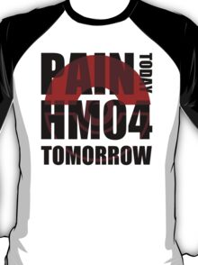 Pain Today... HM04 Tomorrow T-Shirt