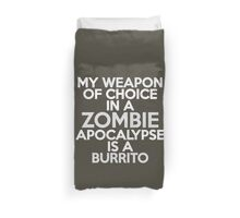 My weapon of choice in a Zombie Apocalypse is a burrito Duvet Cover