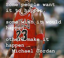 Make it happen - Michael Jordan  by dylan jolly