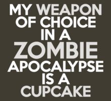 My weapon of choice in a Zombie Apocalypse is a cupcake by onebaretree