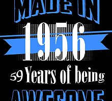 Made in 1956... 59 Years of being Awesome by fancytees