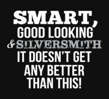Smart Good Looking Silversmith T-shirt by musthavetshirts